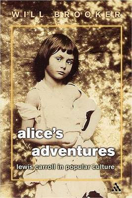 Alice's Adventures: Lewis Carroll in Popular Culture by William Brooker image