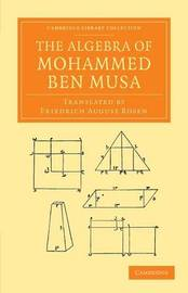 The Algebra of Mohammed Ben Musa by Mohammed ben Musa