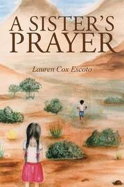 A Sister's Prayer by Lauren Cox Escoto