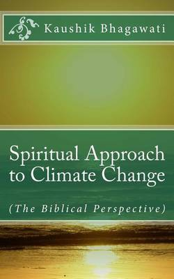 Spiritual Approach to Climate Change: (The Biblical Perspective) by Kaushik Bhagawati image