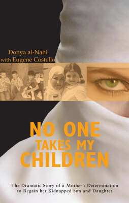 No One Takes My Children: The Dramatic Story of a Mother's Determination to Regain Her Kidnapped Son and Daughter by Donya Al-nahi image