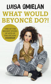 What Would Beyonce Do?! by Luisa Omielan