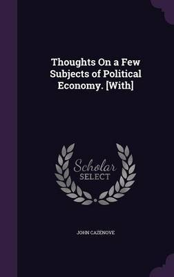 Thoughts on a Few Subjects of Political Economy. [With] by John Cazenove