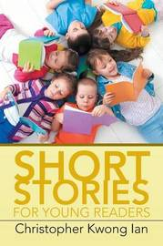 Short Stories for Young Readers by Christopher Kwong Ian
