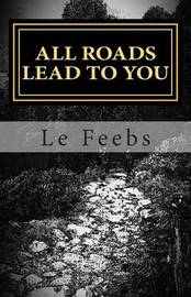 All Roads Lead to You by Le Feebs