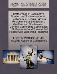 Brotherhood of Locomotive Firemen and Enginemen, et al., Petitioners, V. Certain Carriers Represented by the Eastern, Western, and Southeastern Carriers' Conference Committees U.S. Supreme Court Transcript of Record with Supporting Pleadings by Lester P Schoene