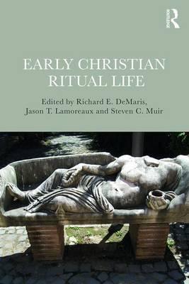 Early Christian Ritual Life by Richard E DeMaris