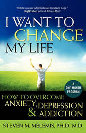 I Want to Change My Life by Steven M Melemis
