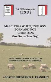 March Was When Jesus Was Born and Not Christmas by Apostle Frederick E. Franklin