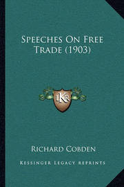 Speeches on Free Trade (1903) by Richard Cobden