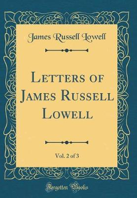 Letters of James Russell Lowell, Vol. 2 of 3 (Classic Reprint) by James Russell Lowell image