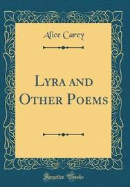 Lyra and Other Poems (Classic Reprint) by Alice Carey image