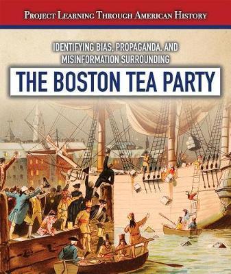 Identifying Bias, Propaganda, and Misinformation Surrounding the Boston Tea Party by Jeremy Morlock