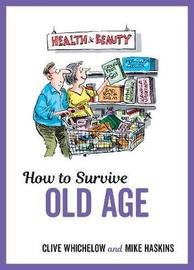 How to Survive Old Age by Mike Haskins