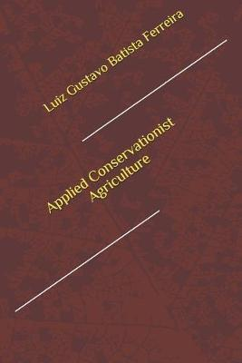 Applied Conservationist Agriculture by Luiz Gustavo Batista Ferreira