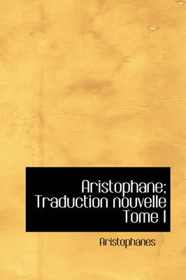 Aristophane; Traduction Nouvelle Tome I by Aristophanes image