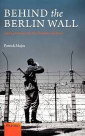 Behind the Berlin Wall by Patrick Major