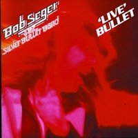 Live Bullet (Remastered) by Bob Seger