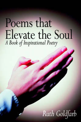 Poems That Elevate the Soul by Ruth Goldfarb