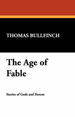The Age of Fable by Thomas Bullfinch