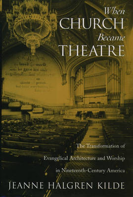 When Church Became Theatre by Jeanne Halgren Kilde