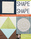 Shape by Shape: Free-Motion Quilting with Angela Walters by Angela Walters