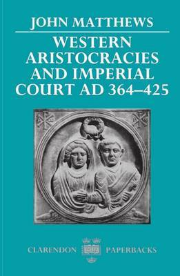 Western Aristocracies and Imperial Court AD 364-425 by John Matthews image