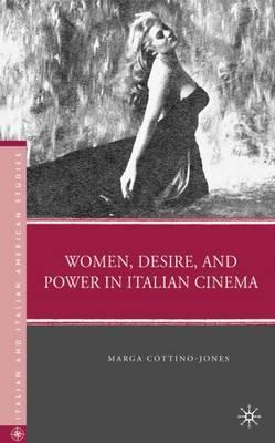 Women, Desire, and Power in Italian Cinema by Marga Cottino-Jones