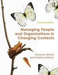 Managing People and Organizations in Changing Contexts by Graeme Martin