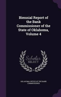 Biennial Report of the Bank Commissioner of the State of Oklahoma, Volume 4