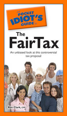The Pocket Idiot's Guide to the FairTax by Ken Clark, CFP, CFP