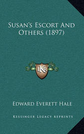 Susan's Escort and Others (1897) by Edward Everett Hale Jr
