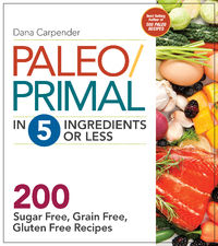 Paleo/Primal in 5 Ingredients or Less by Dana Carpender