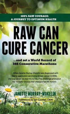 Raw Can Cure Cancer by Janette Murray-Wakelin