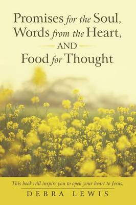 Promises for the Soul, Words from the Heart, and Food for Thought by Debra Lewis