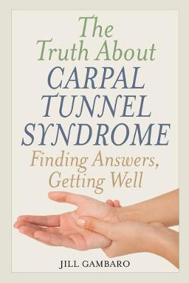 The Truth About Carpal Tunnel Syndrome by Jill Gambaro image