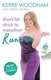Short Fat Chick to Marathon Runner by Kerre Woodham