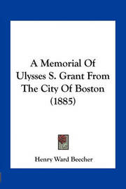 A Memorial of Ulysses S. Grant from the City of Boston (1885) by Henry Ward Beecher