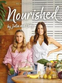 Nourished By Julia And Libby by Julia and Libby Matthews