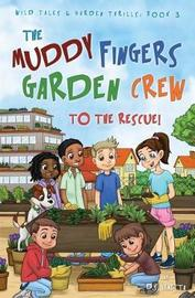 The Muddy Fingers Garden Crew to the Rescue! by D S Venetta