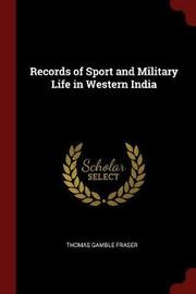 Records of Sport and Military Life in Western India by Thomas Gamble Fraser image