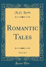 Romantic Tales, Vol. 3 of 4 (Classic Reprint) by M G Lewis image