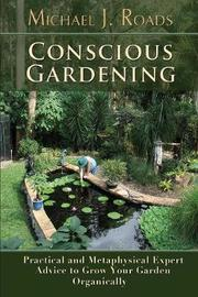 Conscious Gardening by Michael J. Roads