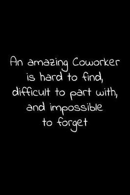 An amazing coworker is hard to find, difficult to part with, and impossible to forget by Workparadise Press