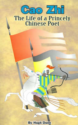 Cao Zhi: The Life of a Princely Chinese Poet by Hugh Dunn image