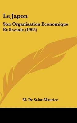 Le Japon: Son Organisation Economique Et Sociale (1905) by M De Saint-Maurice image