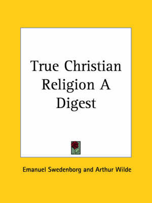 True Christian Religion a Digest (1952) by Arthur Wilde