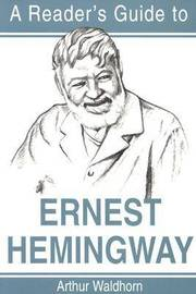 Reader's Guide to Ernest Hemingway by Arthur Waldhorn