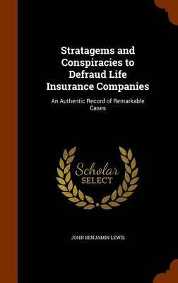 Stratagems and Conspiracies to Defraud Life Insurance Companies by John Benjamin Lewis
