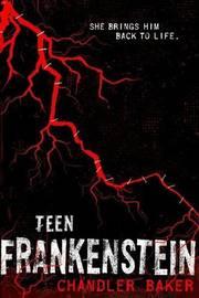 Teen Frankenstein by Chandler Baker